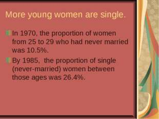 More young women are single. In 1970, the proportion of women from 25 to 29 w
