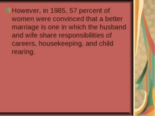 However, in 1985, 57 percent of women were convinced that a better marriage