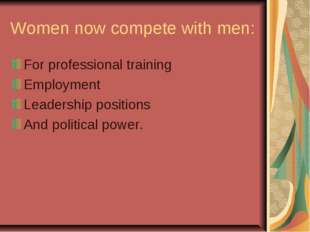 Women now compete with men: For professional training Employment Leadership p