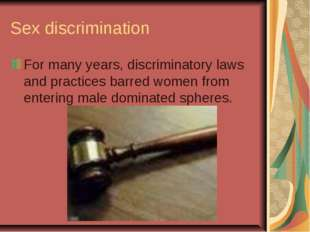 Sex discrimination For many years, discriminatory laws and practices barred w