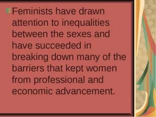 Feminists have drawn attention to inequalities between the sexes and have suc