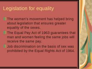 Legislation for equality The women's movement has helped bring about legislat