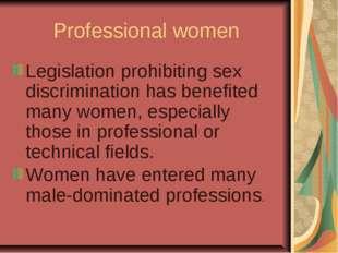 Professional women Legislation prohibiting sex discrimination has benefited m
