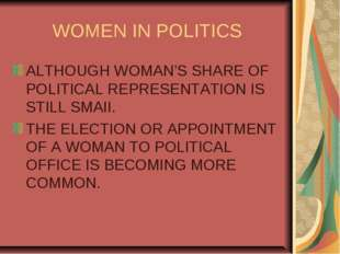 WOMEN IN POLITICS ALTHOUGH WOMAN'S SHARE OF POLITICAL REPRESENTATION IS STILL
