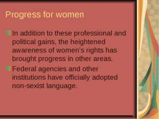 Progress for women In addition to these professional and political gains, the