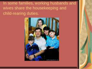 In some families, working husbands and wives share the housekeeping and child
