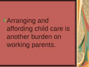 Arranging and affording child care is another burden on working parents.