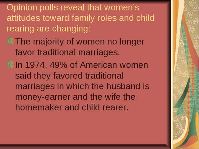 Opinion polls reveal that women's attitudes toward family roles and child rea...