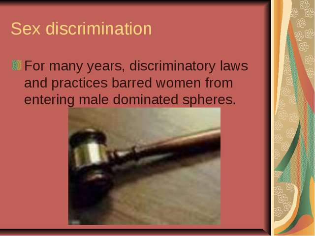 Sex discrimination For many years, discriminatory laws and practices barred w...