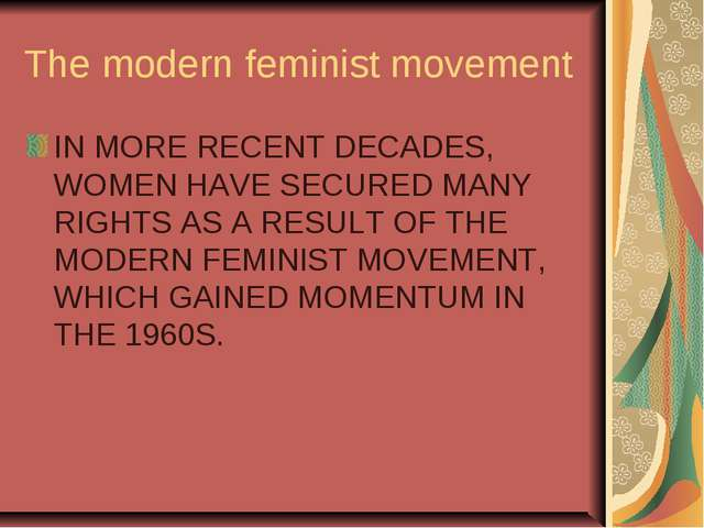 The modern feminist movement IN MORE RECENT DECADES, WOMEN HAVE SECURED MANY...