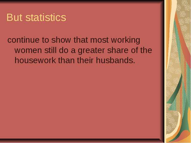 But statistics continue to show that most working women still do a greater sh...