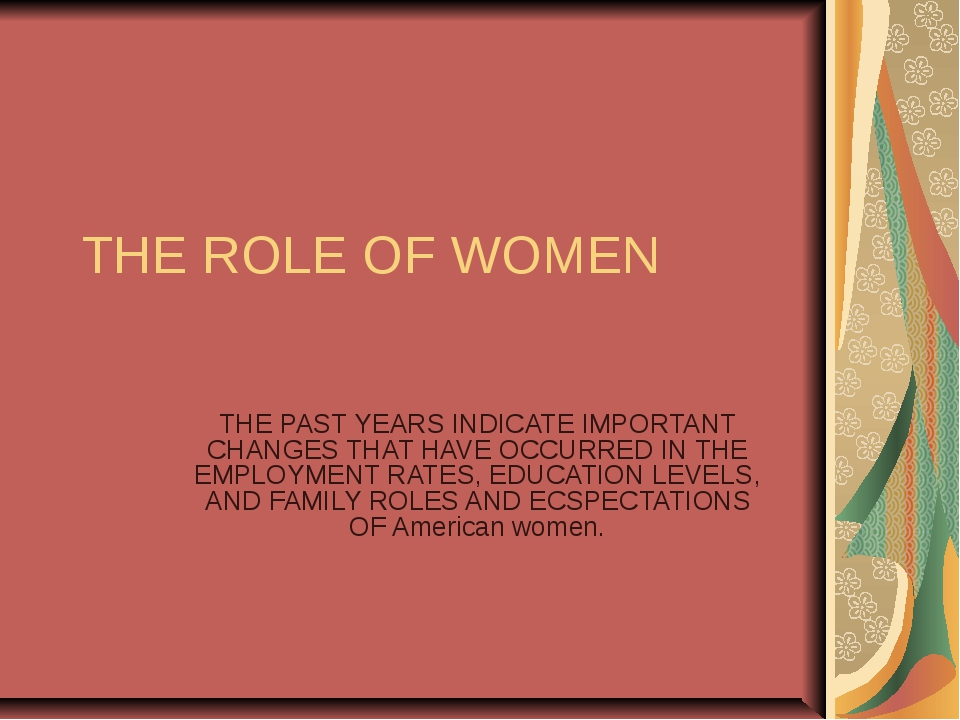 THE ROLE OF WOMEN THE PAST YEARS INDICATE IMPORTANT CHANGES THAT HAVE OCCURRE...