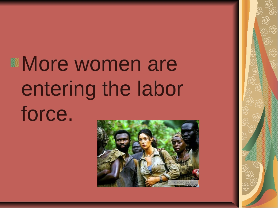 More women are entering the labor force.