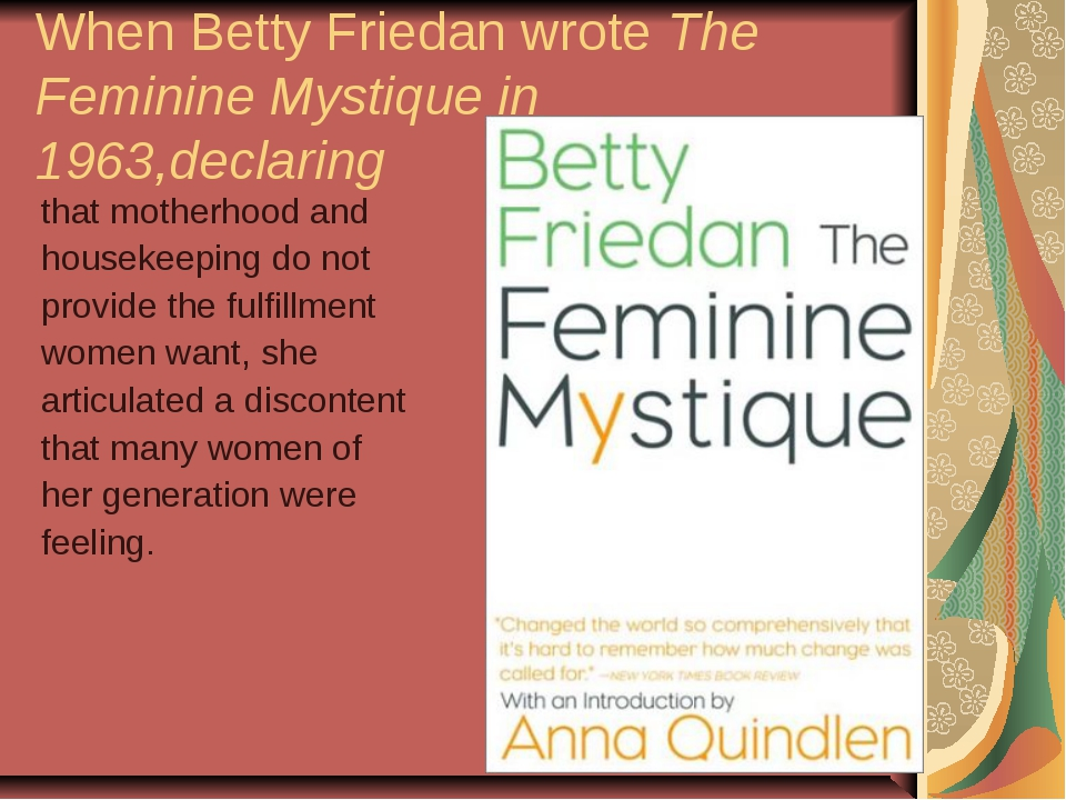 the feminine mystique 16 the feminine mystique the neurotic, unfeminine, unhappy women who wanted to be poets or physicists or presidents they learned that truly feminine.
