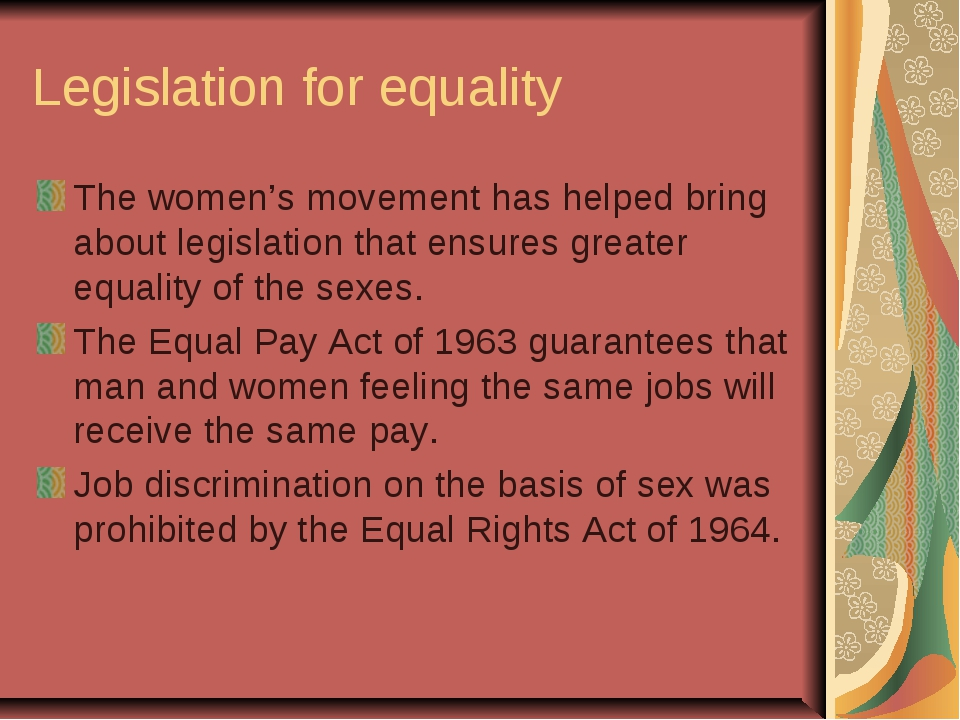 Legislation for equality The women's movement has helped bring about legislat...