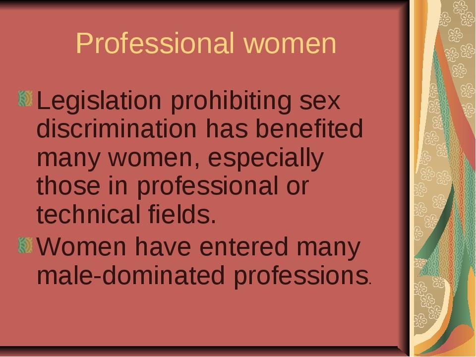 Professional women Legislation prohibiting sex discrimination has benefited m...