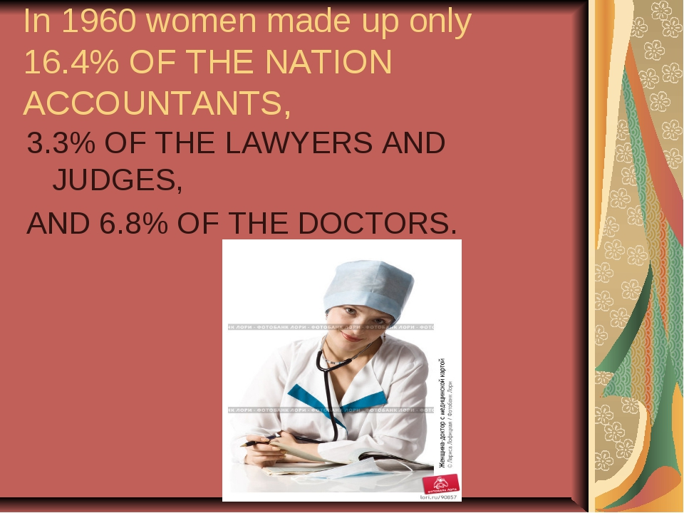 In 1960 women made up only 16.4% OF THE NATION ACCOUNTANTS, 3.3% OF THE LAWYE...