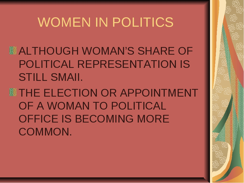 WOMEN IN POLITICS ALTHOUGH WOMAN'S SHARE OF POLITICAL REPRESENTATION IS STILL...