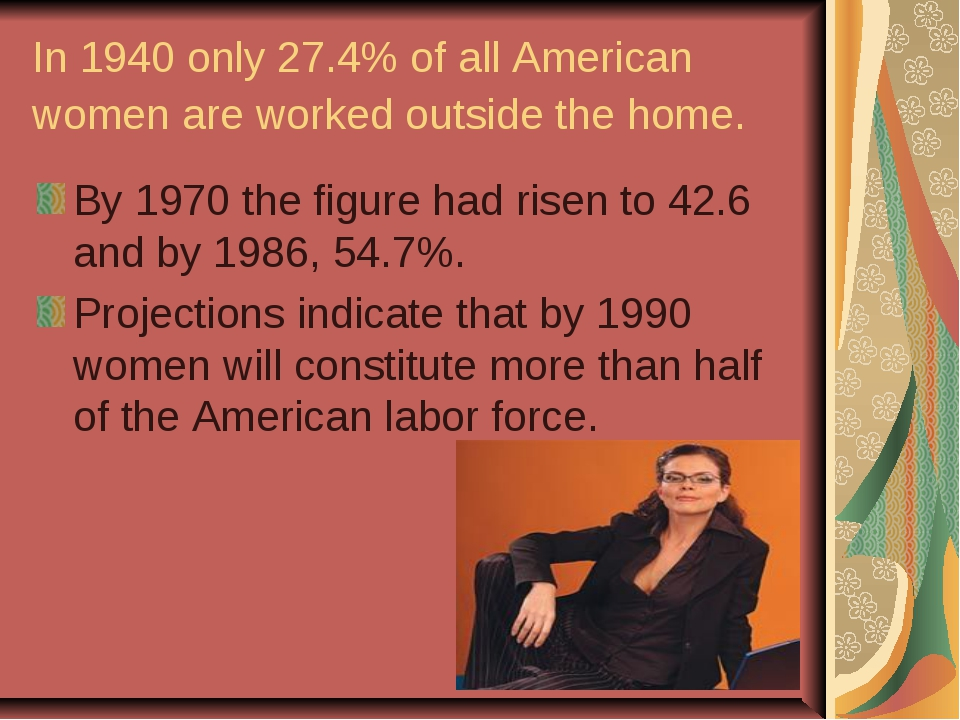 In 1940 only 27.4% of all American women are worked outside the home. By 1970...