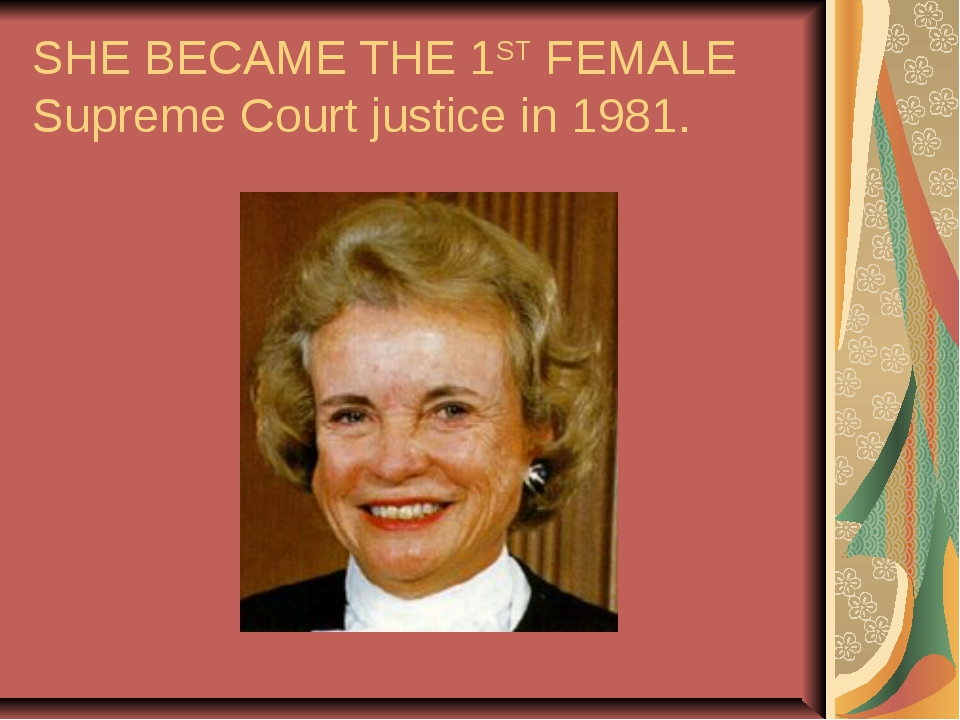 SHE BECAME THE 1ST FEMALE Supreme Court justice in 1981.