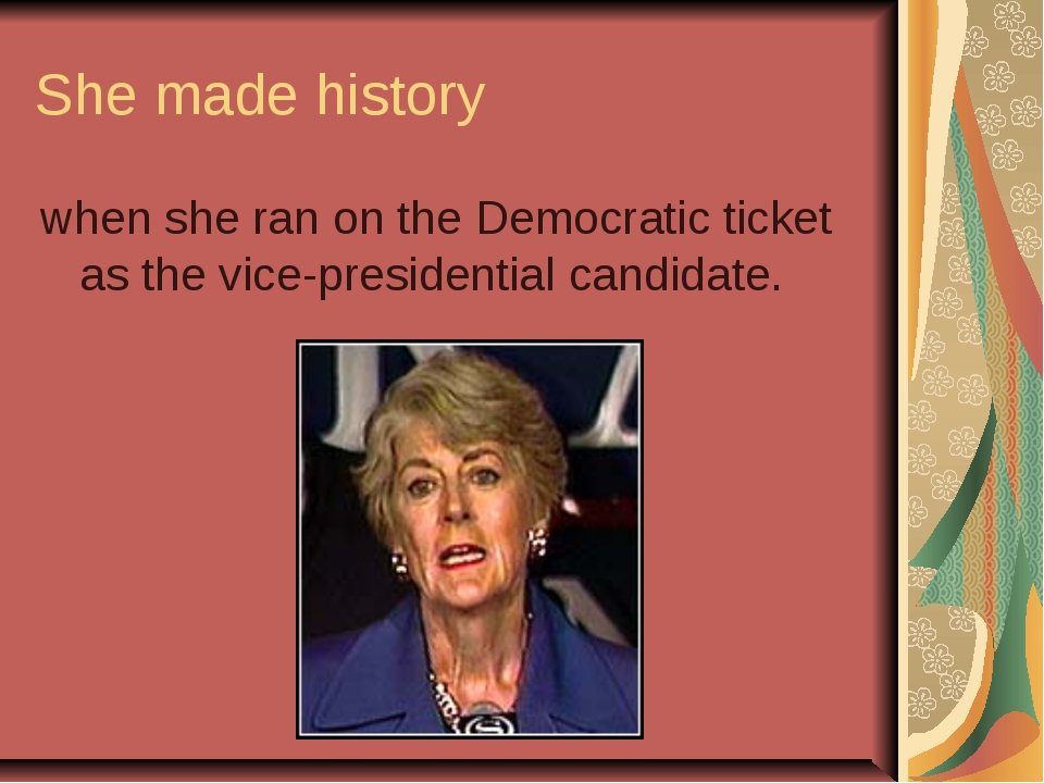 She made history when she ran on the Democratic ticket as the vice-presidenti...