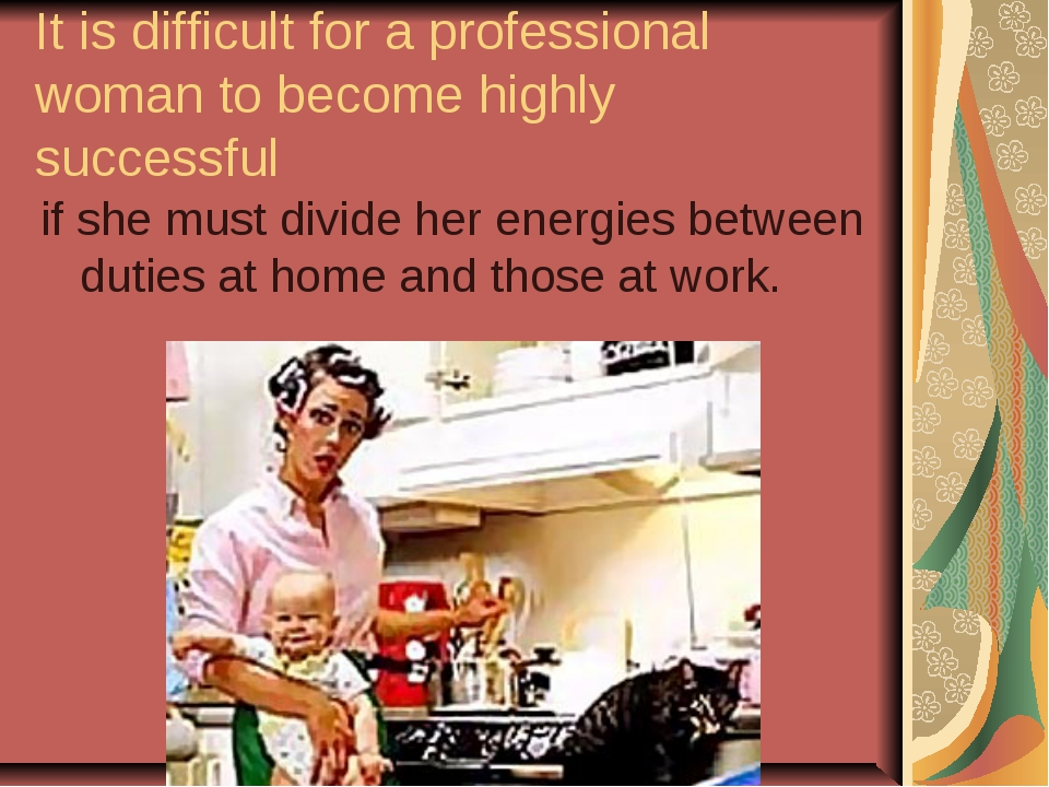 It is difficult for a professional woman to become highly successful if she m...