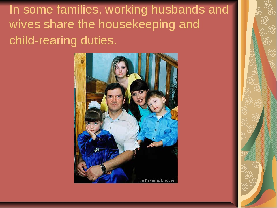 In some families, working husbands and wives share the housekeeping and child...