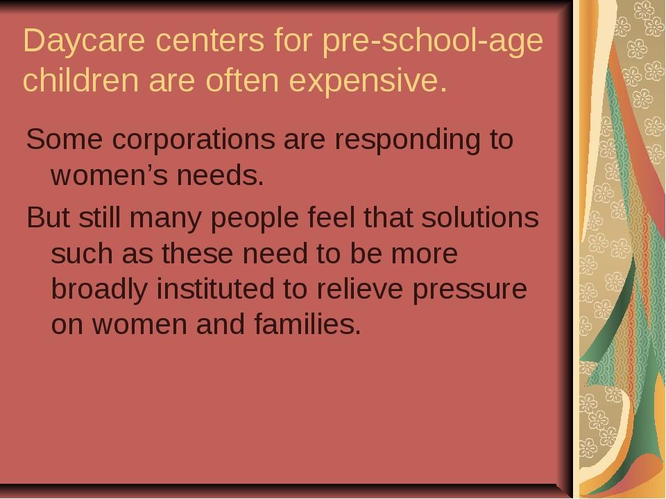 Daycare centers for pre-school-age children are often expensive. Some corpora...