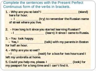 Complete the sentences with the Present Perfect Continuous form of the verbs