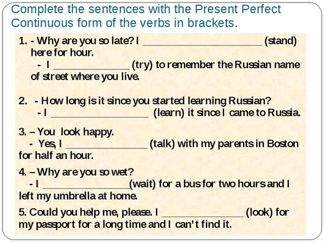 Complete the sentences with the Present Perfect Continuous form of the verbs...