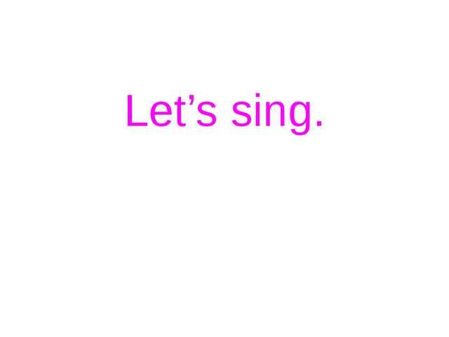 Let's sing.