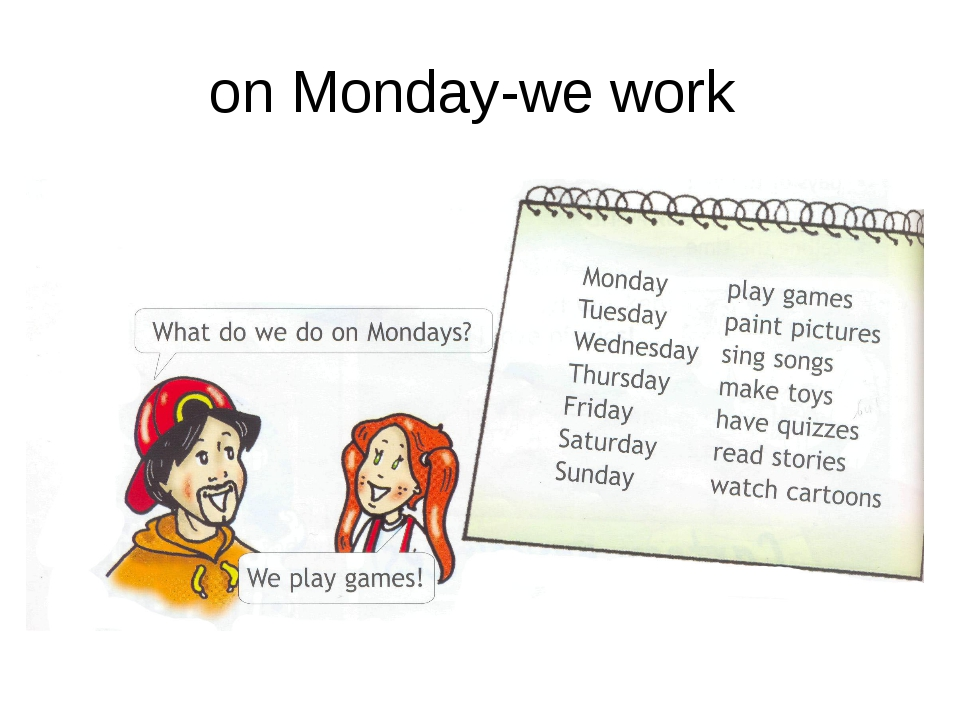 on Monday-we work Monday. Work with grammar.