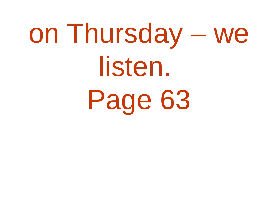 on Thursday – we listen. Page 63