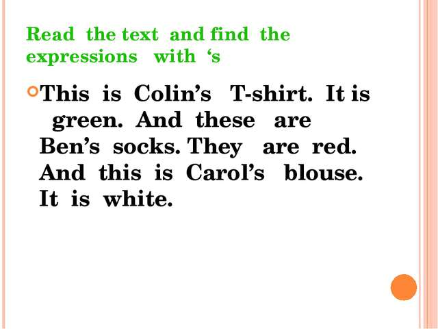 Read the text and find the expressions with 's This is Colin's T-shirt. It is...