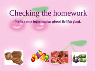 Checking the homework - Write some information about British food.