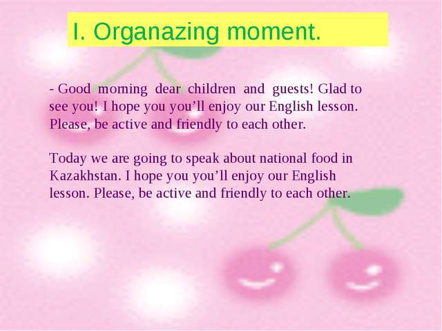 І. Organazing moment. - Good morning dear children and guests! Glad to see yo...
