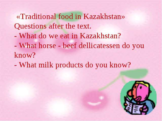 «Traditional food in Kazakhstan» Questions after the text. - What do we eat...
