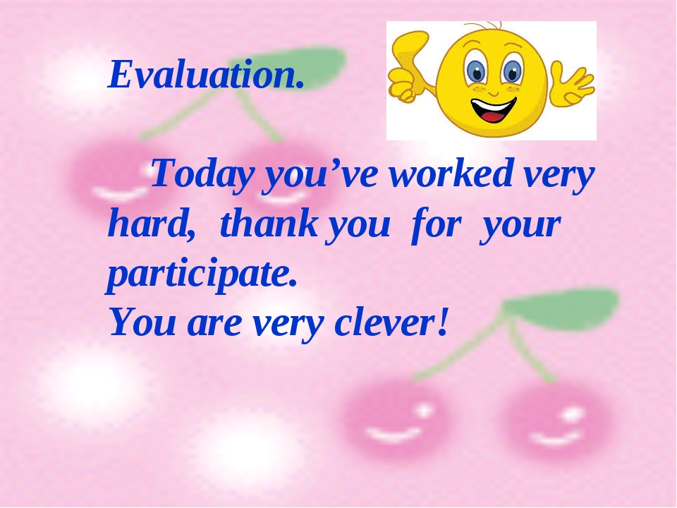 Evaluation. Today you've worked very hard, thank you for your participate. Y...