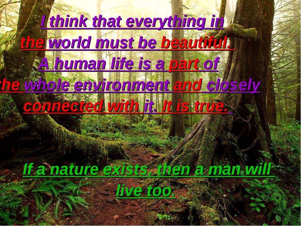 I think that everything in the world must be beautiful. A human life is a pa...