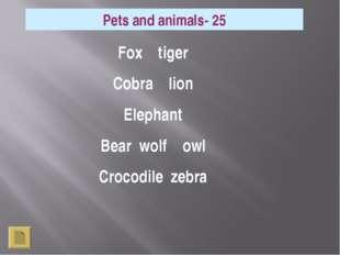 Pets and animals- 25 Fox tiger Cobra lion Elephant Bear wolf owl Crocodile ze