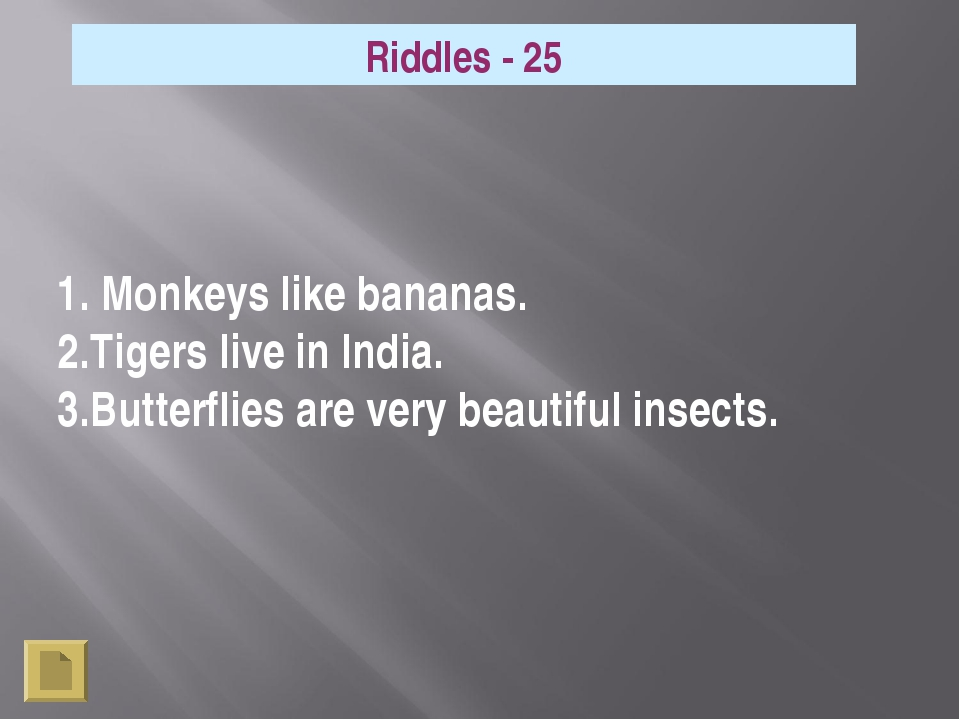 1. Monkeys like bananas. 2.Tigers live in India. 3.Butterflies are very beau...
