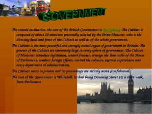 The central institution, the core of the British Government is the Cabinet.