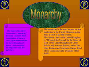 The oldest of the three institutions is monarchy. In many countries their co