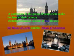 A parliament is the group of people who make the laws of their country. Brit