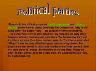 The main British political groups are the Conservative and Labour Parties an
