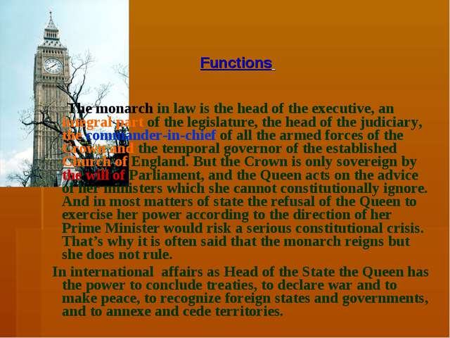 Functions The monarch in law is the head of the executive, an integral part o...
