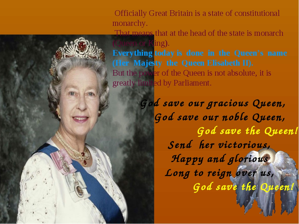 Officially Great Britain is a state of constitutional monarchy. That means t...