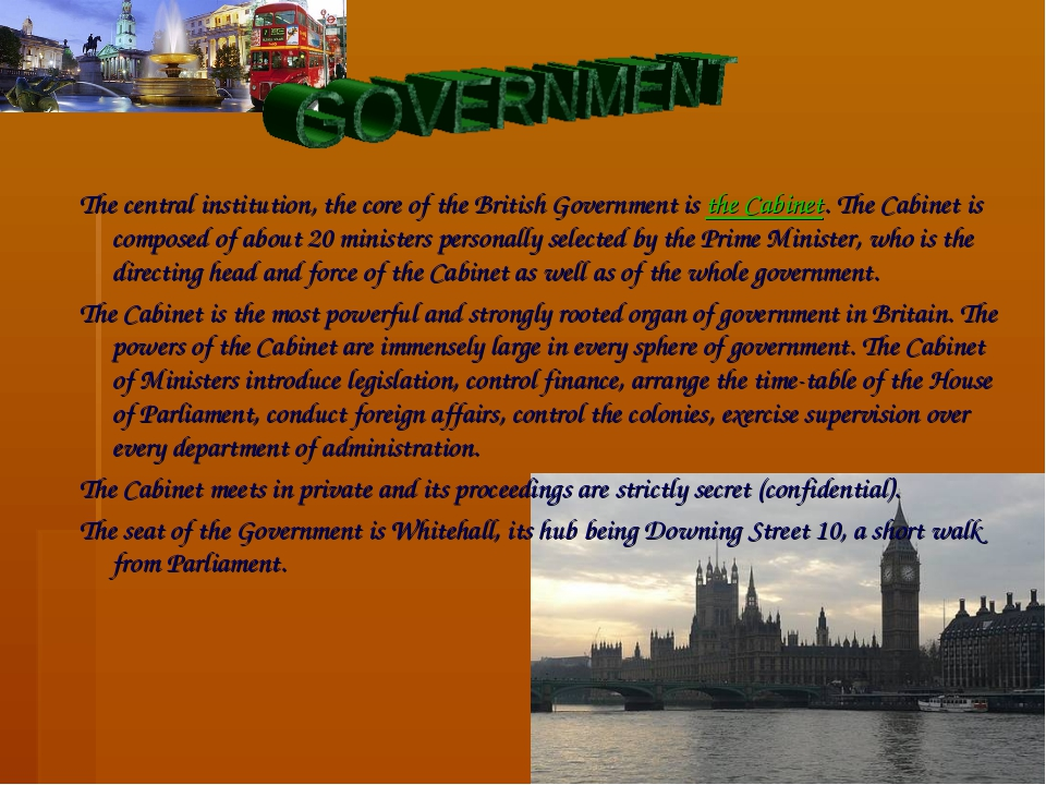 The central institution, the core of the British Government is the Cabinet....