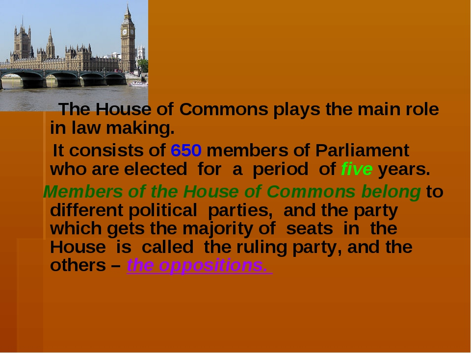 The House of Commons plays the main role in law making. It consists of 650 m...