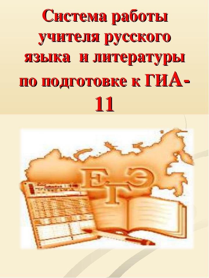 Система работы учителя русского языка и литературы по подготовке к ГИА-11